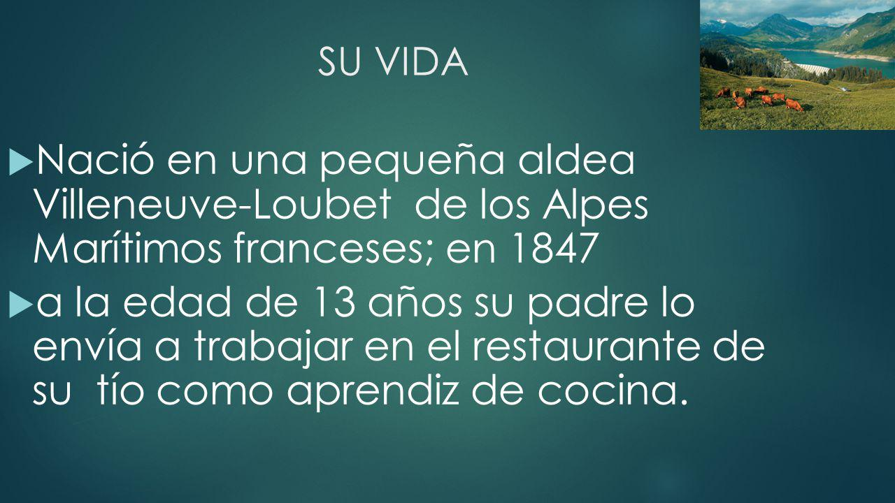 SU VIDA Nació en una pequeña aldea Villeneuve-Loubet de los Alpes Marítimos franceses; en 1847.
