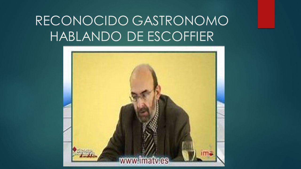 RECONOCIDO GASTRONOMO HABLANDO DE ESCOFFIER
