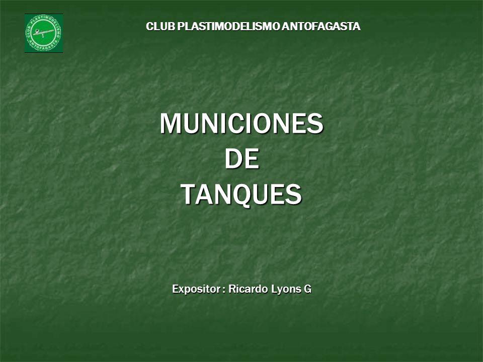 MUNICIONES DE TANQUES Expositor : Ricardo Lyons G