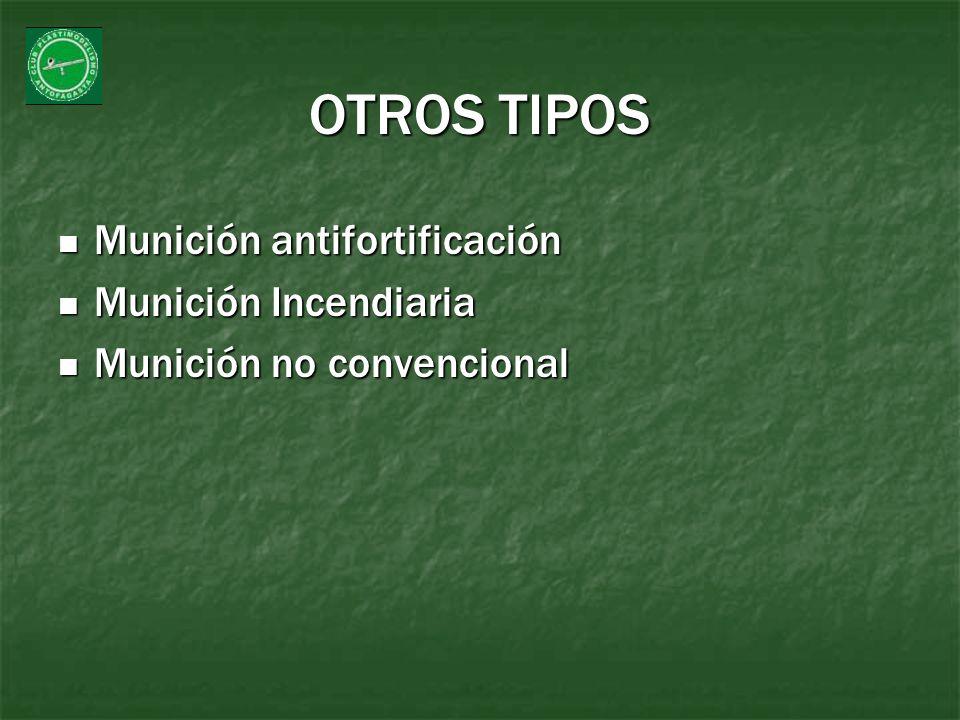 OTROS TIPOS Munición antifortificación Munición Incendiaria