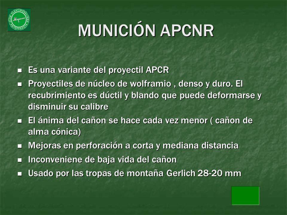 MUNICIÓN APCNR Es una variante del proyectil APCR