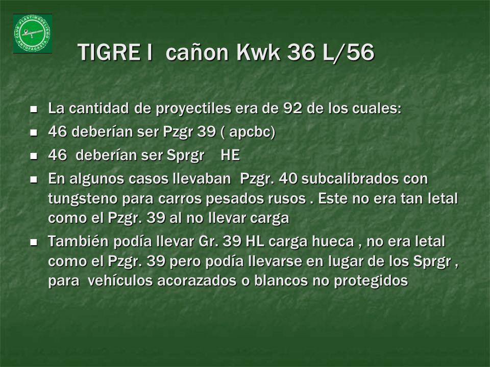 TIGRE I cañon Kwk 36 L/56 La cantidad de proyectiles era de 92 de los cuales: 46 deberían ser Pzgr 39 ( apcbc)