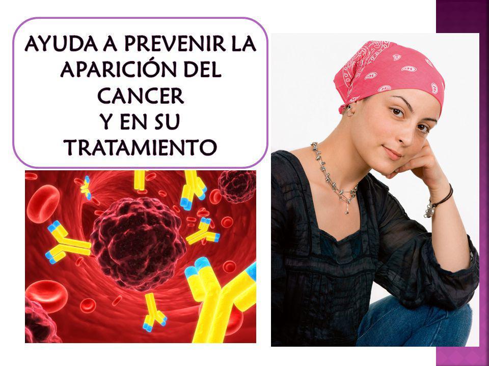 AYUDA A PREVENIR LA APARICIÓN DEL CANCER Y EN SU TRATAMIENTO