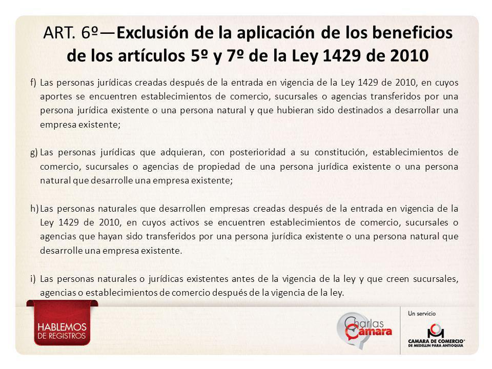 ART. 6º—Exclusión de la aplicación de los beneficios de los artículos 5º y 7º de la Ley 1429 de 2010