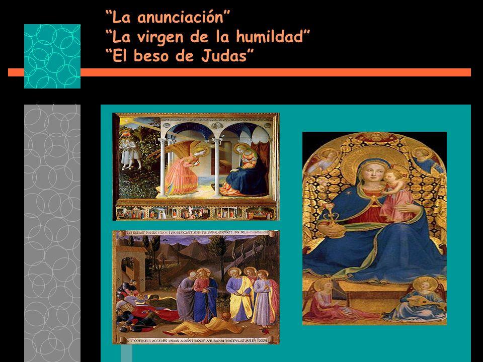 La anunciación La virgen de la humildad El beso de Judas