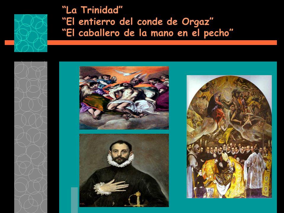 La Trinidad El entierro del conde de Orgaz El caballero de la mano en el pecho
