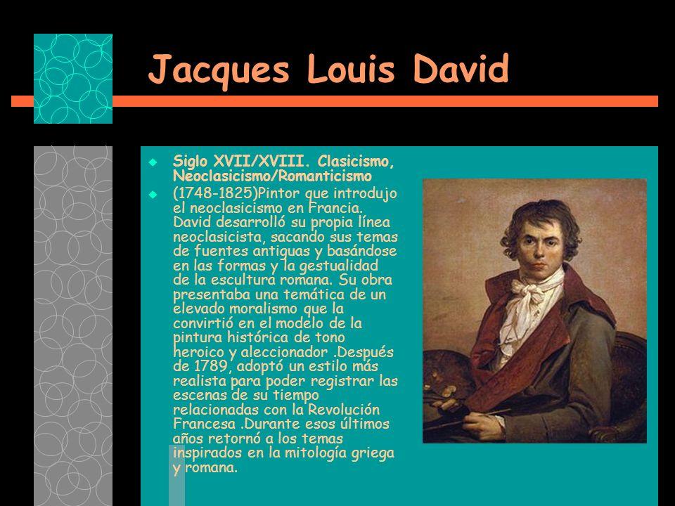 Jacques Louis David Siglo XVII/XVIII. Clasicismo, Neoclasicismo/Romanticismo.