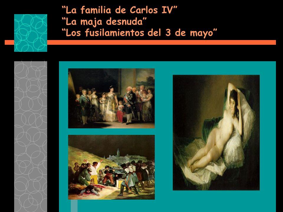 La familia de Carlos IV La maja desnuda Los fusilamientos del 3 de mayo