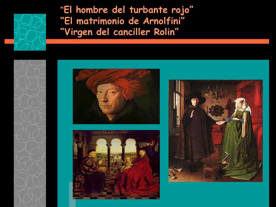 El hombre del turbante rojo El matrimonio de Arnolfini Virgen del canciller Rolin