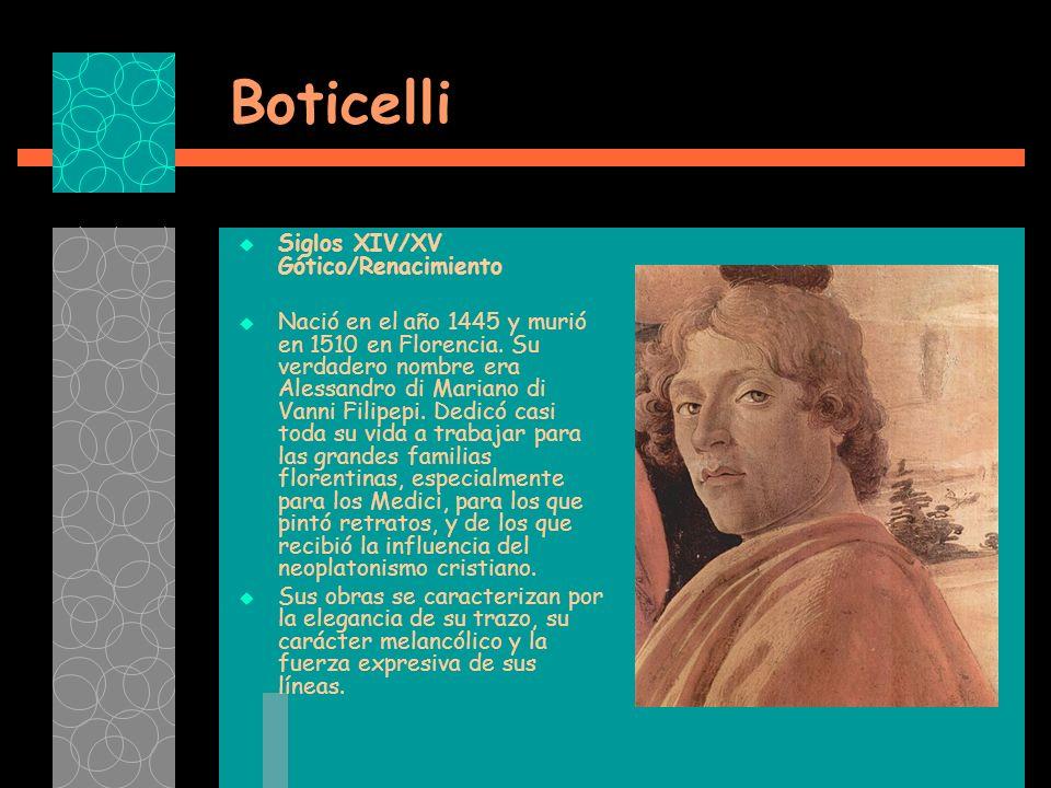 Boticelli Siglos XIV/XV Gótico/Renacimiento