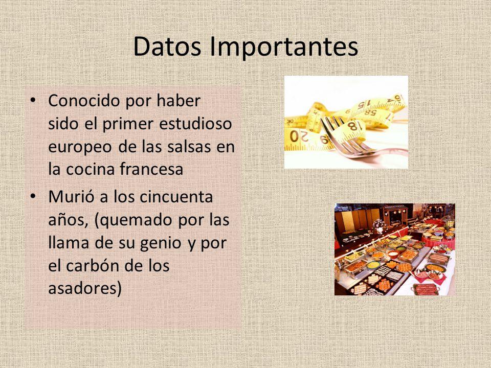 Datos Importantes Conocido por haber sido el primer estudioso europeo de las salsas en la cocina francesa.