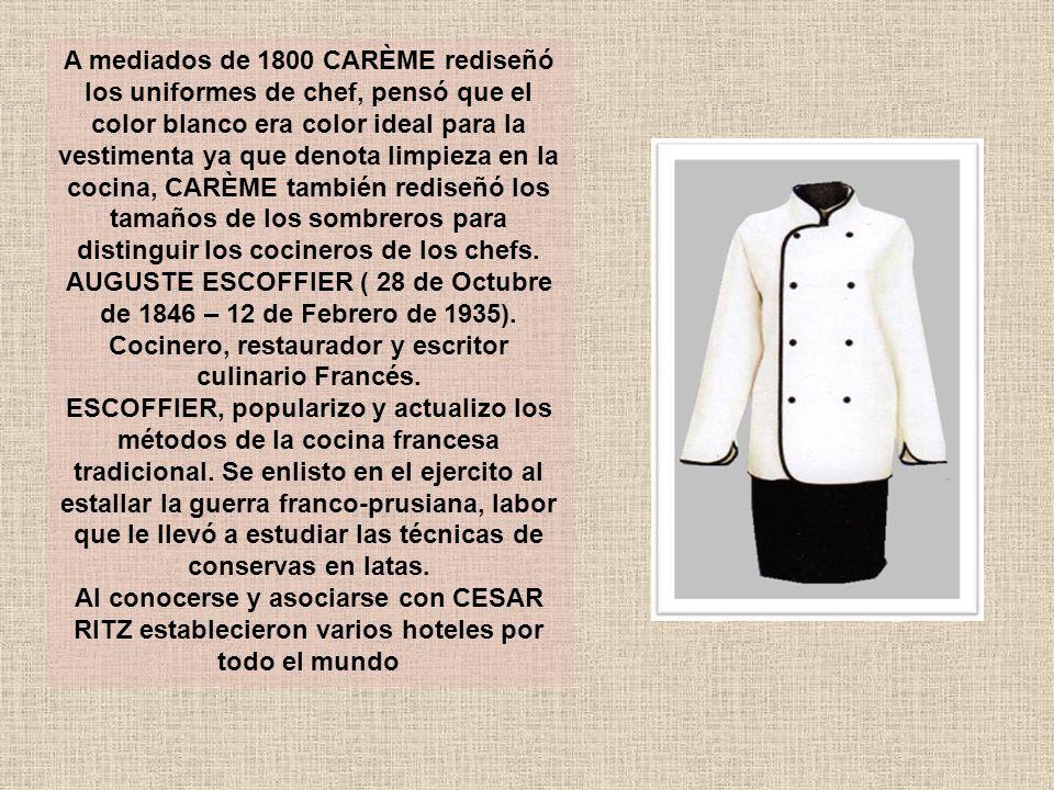 A mediados de 1800 CARÈME rediseñó los uniformes de chef, pensó que el color blanco era color ideal para la vestimenta ya que denota limpieza en la cocina, CARÈME también rediseñó los tamaños de los sombreros para distinguir los cocineros de los chefs.