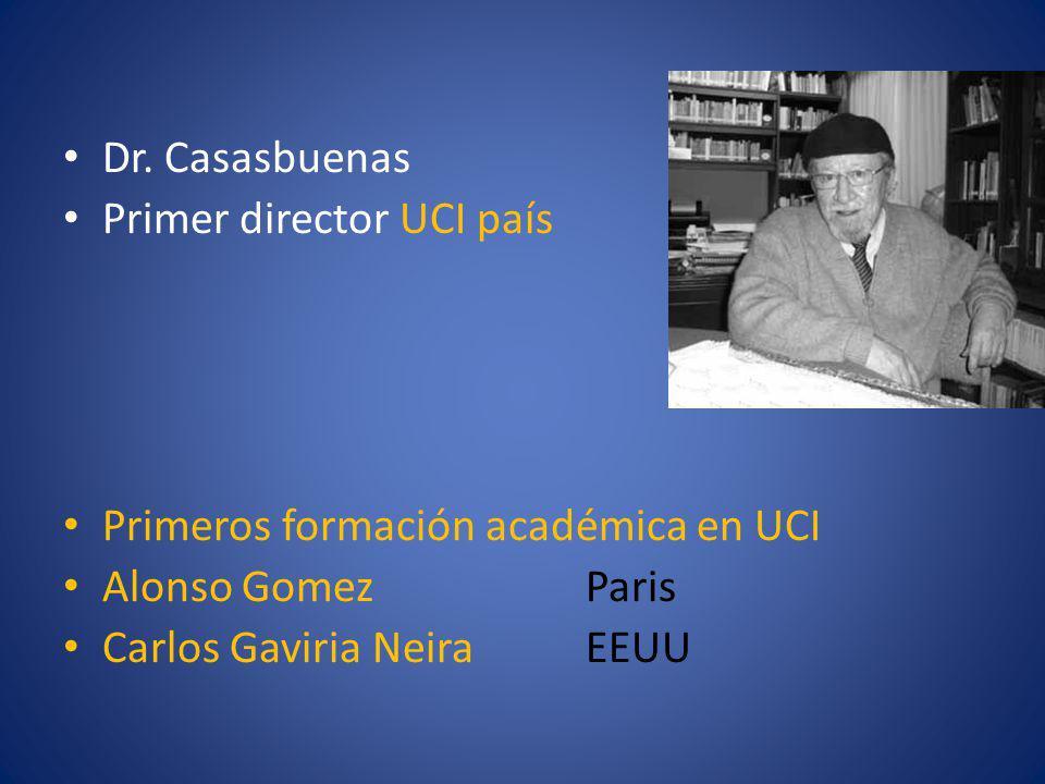 Dr. Casasbuenas Primer director UCI país. Primeros formación académica en UCI. Alonso Gomez Paris.