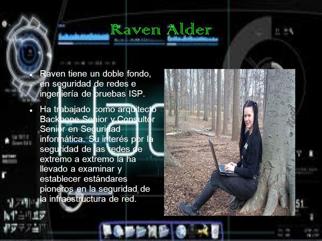 Raven Alder Raven tiene un doble fondo, en seguridad de redes e ingeniería de pruebas ISP.