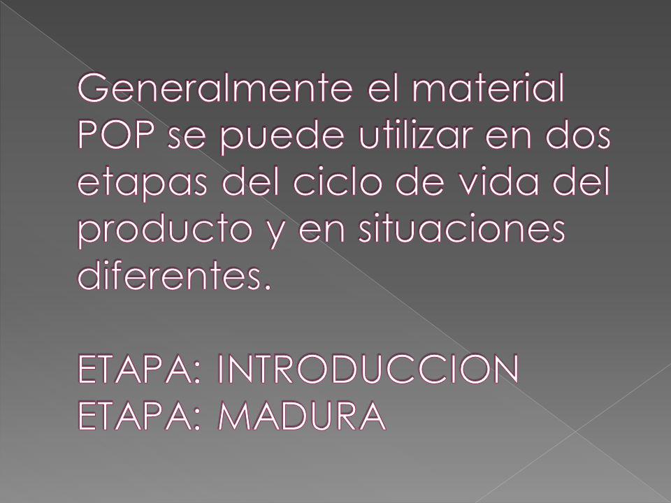 Generalmente el material POP se puede utilizar en dos etapas del ciclo de vida del producto y en situaciones diferentes.