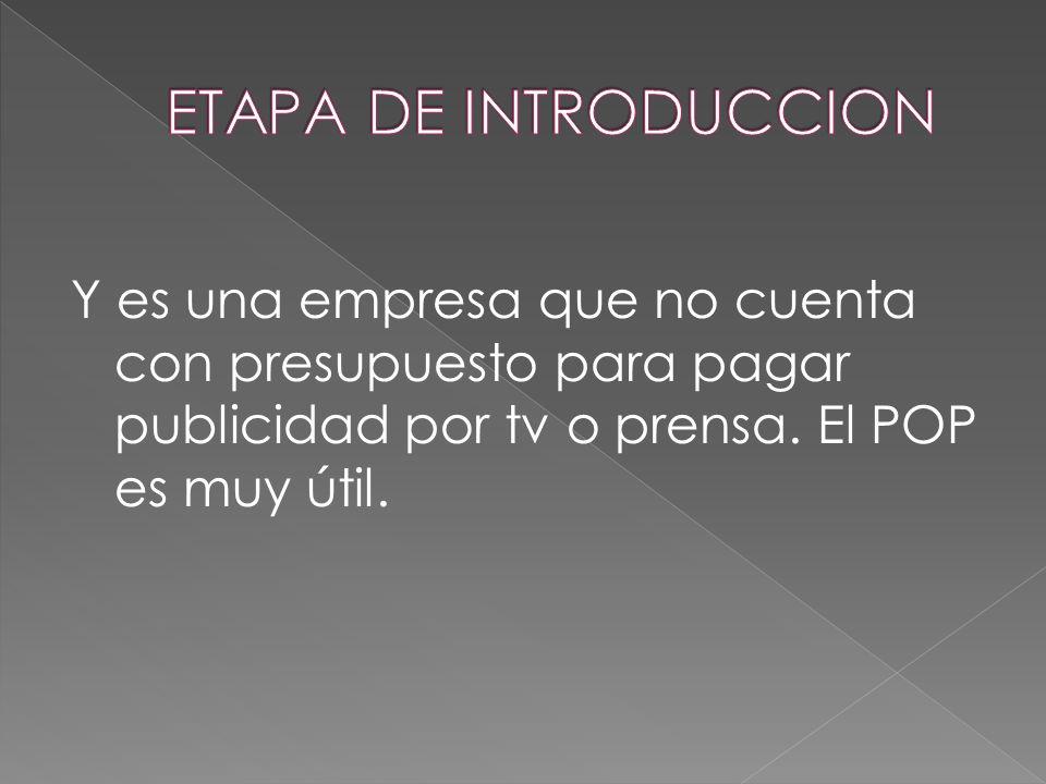 ETAPA DE INTRODUCCION Y es una empresa que no cuenta con presupuesto para pagar publicidad por tv o prensa.