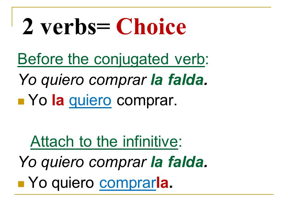 2 verbs= Choice Before the conjugated verb: