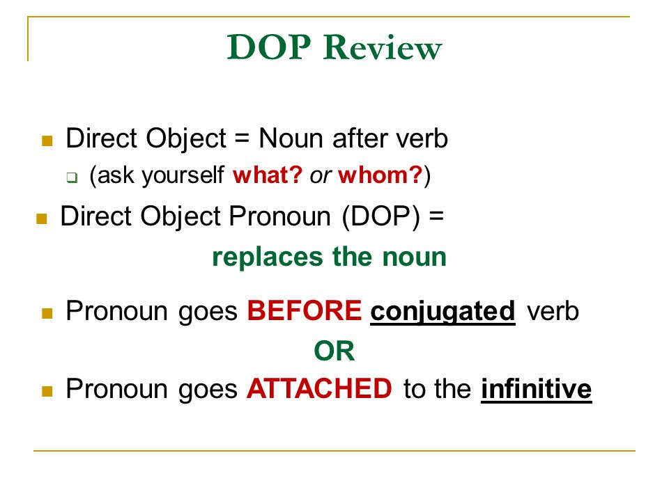 DOP Review Direct Object = Noun after verb