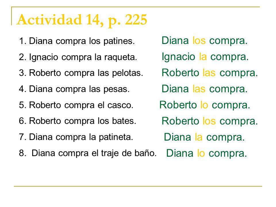 Actividad 14, p. 225 Diana los compra. Ignacio la compra.