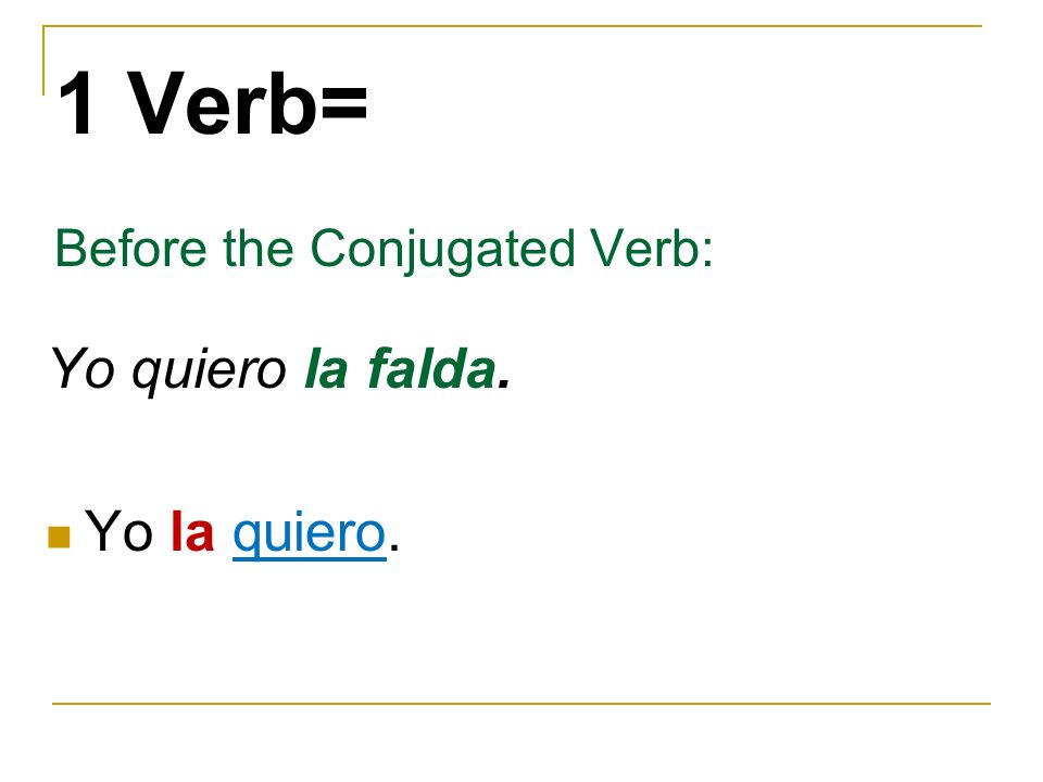 1 Verb= Before the Conjugated Verb: