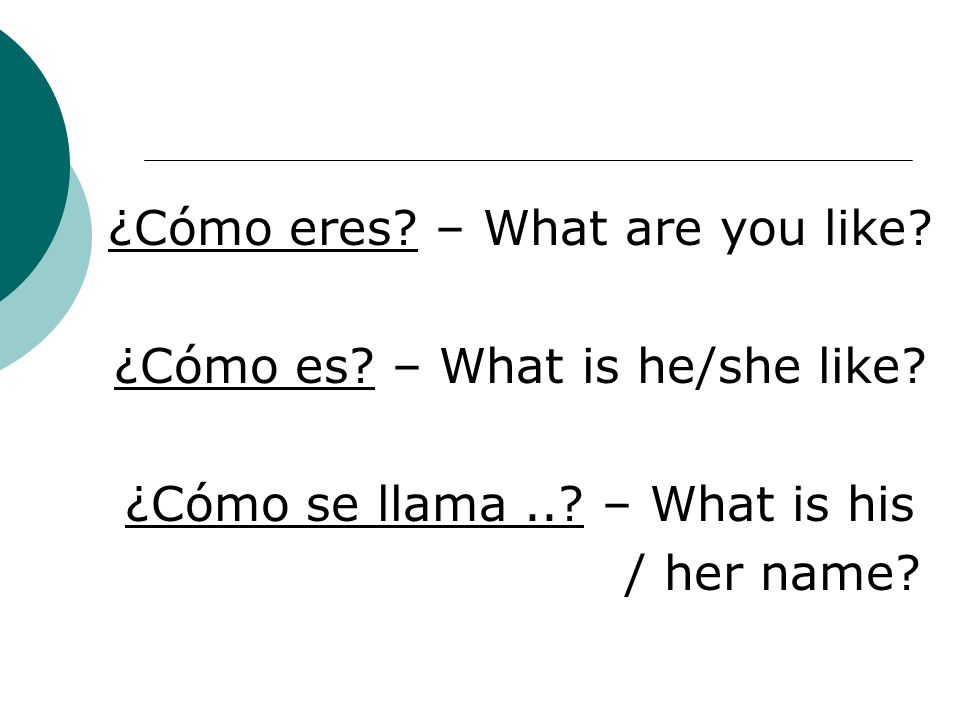 ¿Cómo eres – What are you like ¿Cómo es – What is he/she like