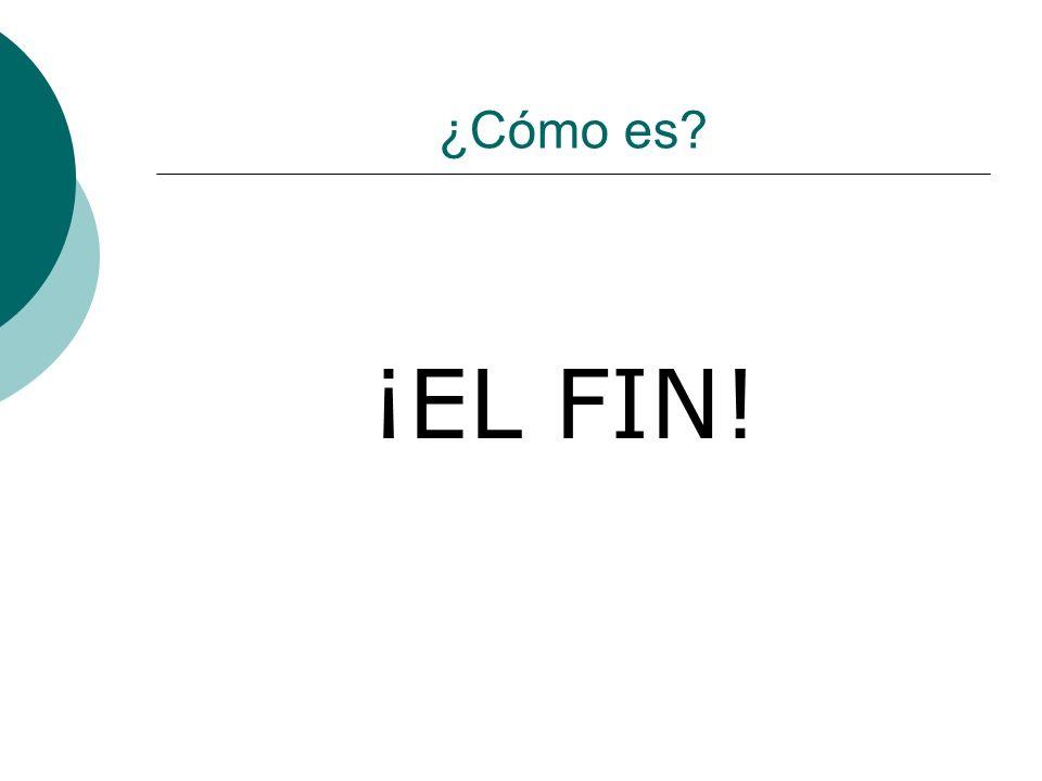 ¿Cómo es ¡EL FIN!