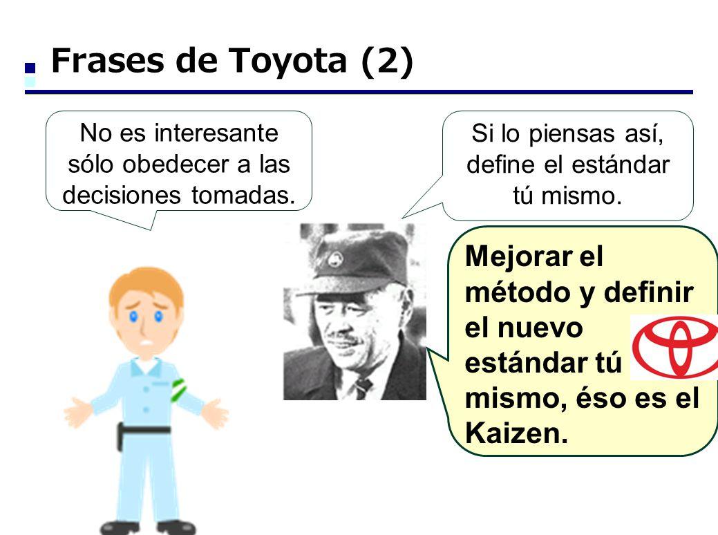 Frases de Toyota (2) No es interesante sólo obedecer a las decisiones tomadas. Si lo piensas así, define el estándar tú mismo.