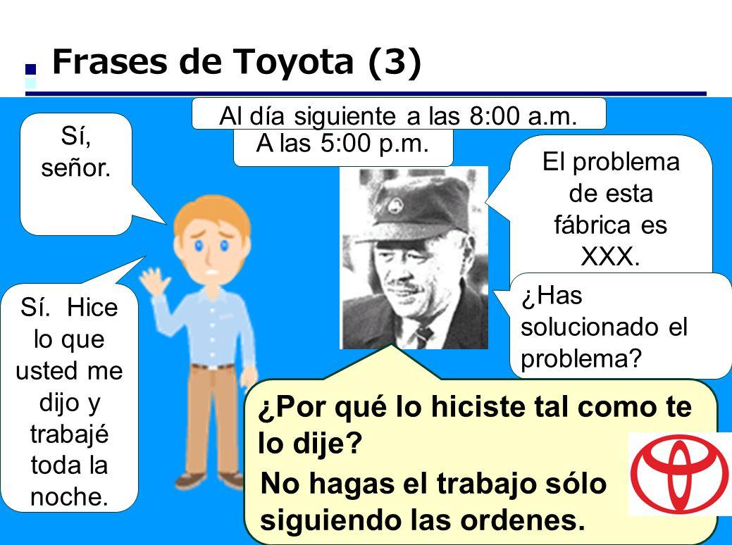 Frases de Toyota (3) ¿Por qué lo hiciste tal como te lo dije
