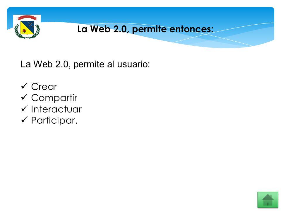 La Web 2.0, permite entonces: