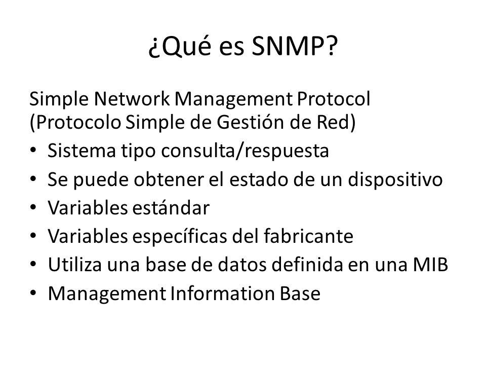 ¿Qué es SNMP Simple Network Management Protocol (Protocolo Simple de Gestión de Red) Sistema tipo consulta/respuesta.