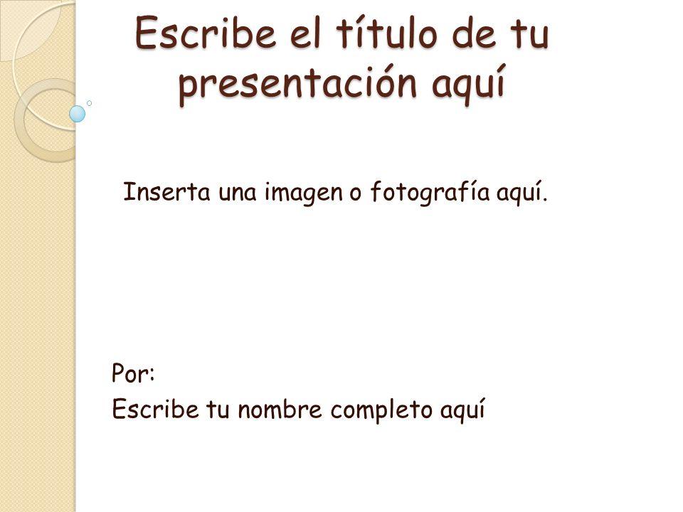 Escribe el título de tu presentación aquí