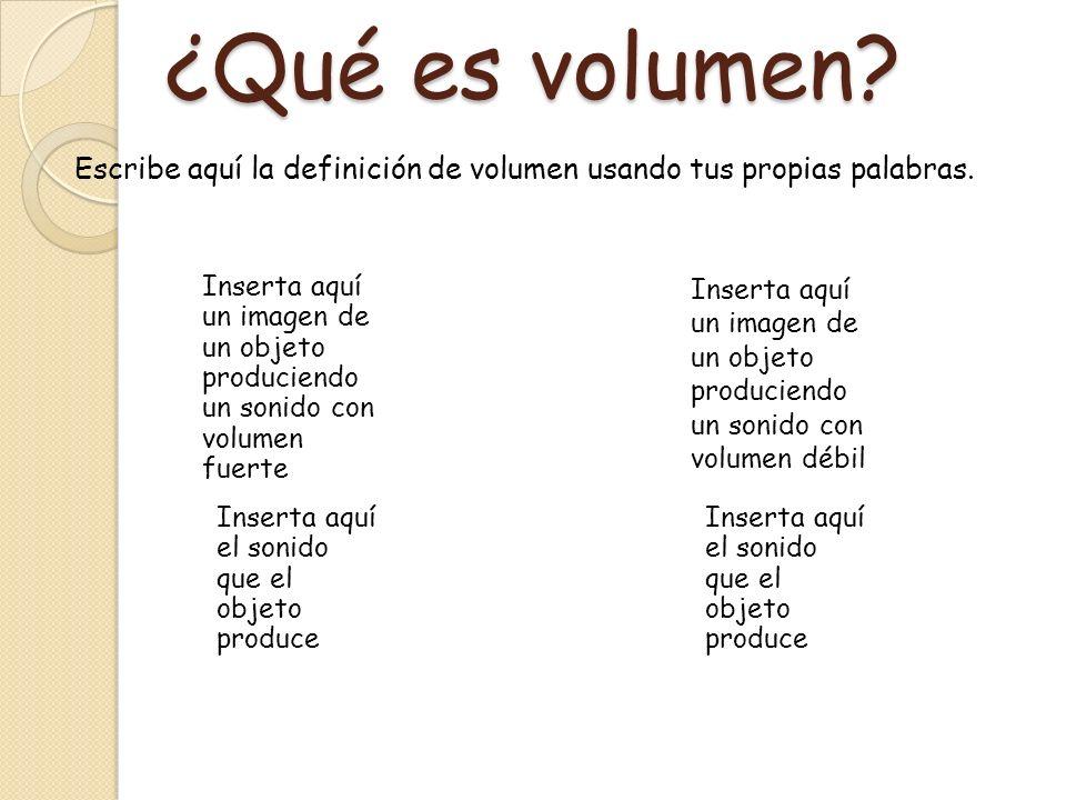 ¿Qué es volumen Escribe aquí la definición de volumen usando tus propias palabras.