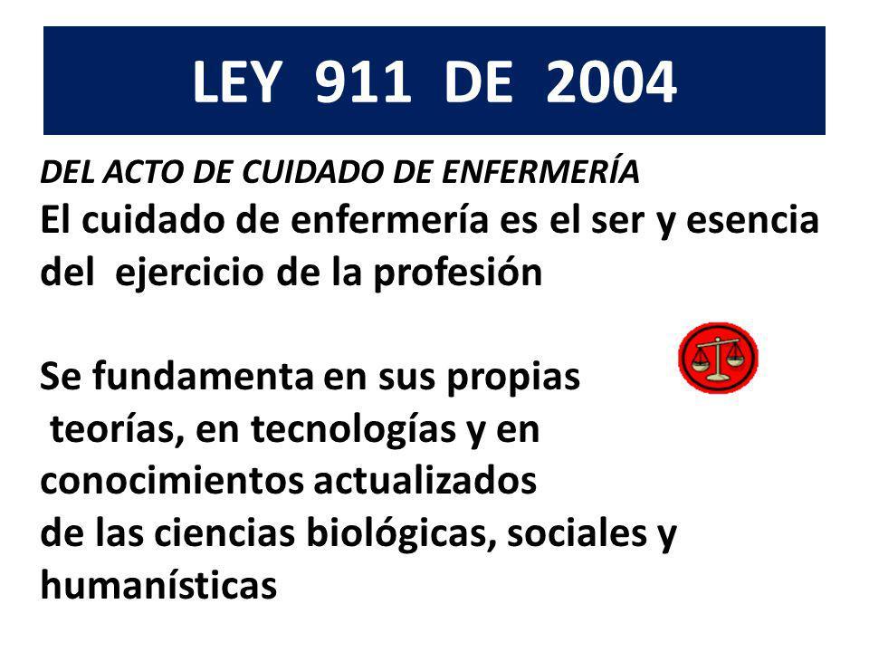 LEY 911 DE 2004 El cuidado de enfermería es el ser y esencia