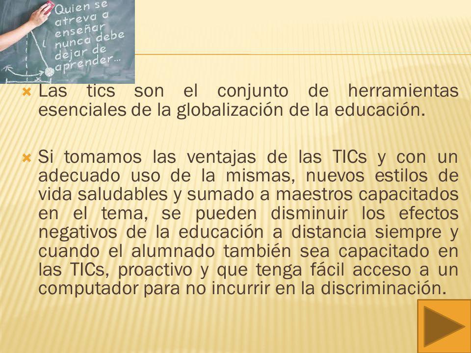 Las tics son el conjunto de herramientas esenciales de la globalización de la educación.