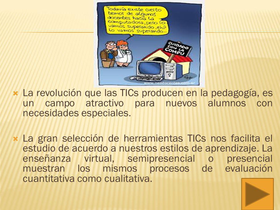 La revolución que las TICs producen en la pedagogía, es un campo atractivo para nuevos alumnos con necesidades especiales.
