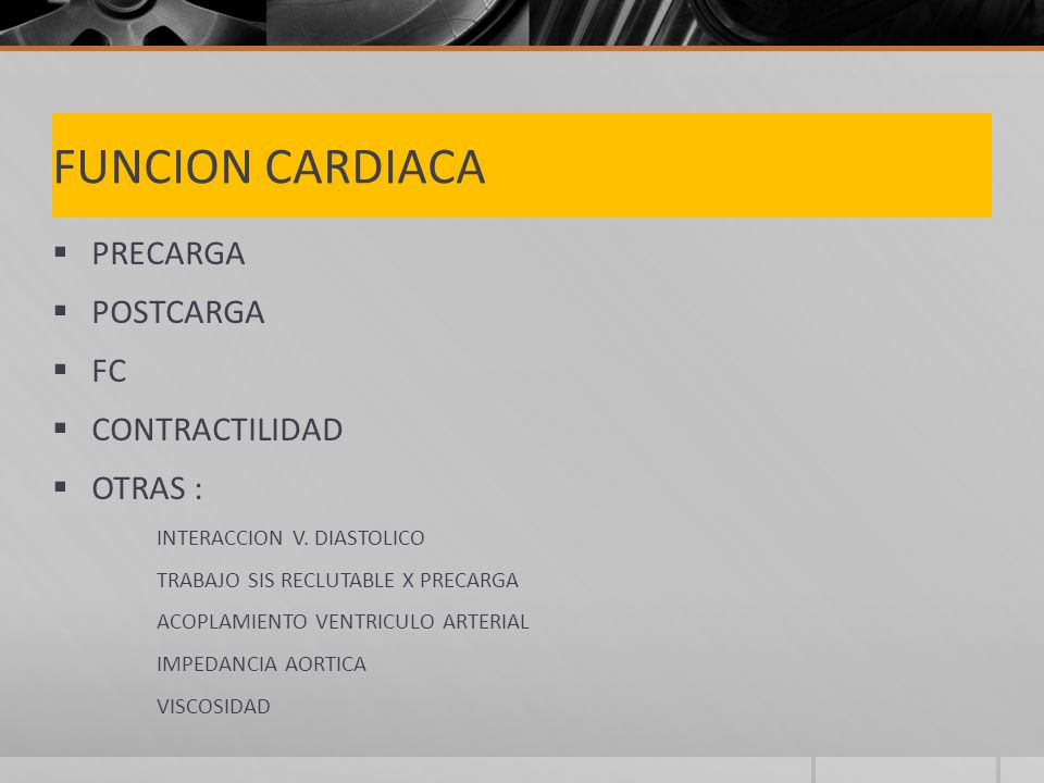 FUNCION CARDIACA PRECARGA POSTCARGA FC CONTRACTILIDAD OTRAS :