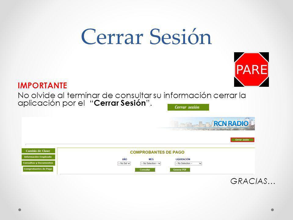 Cerrar Sesión IMPORTANTE No olvide al terminar de consultar su información cerrar la aplicación por el Cerrar Sesión .