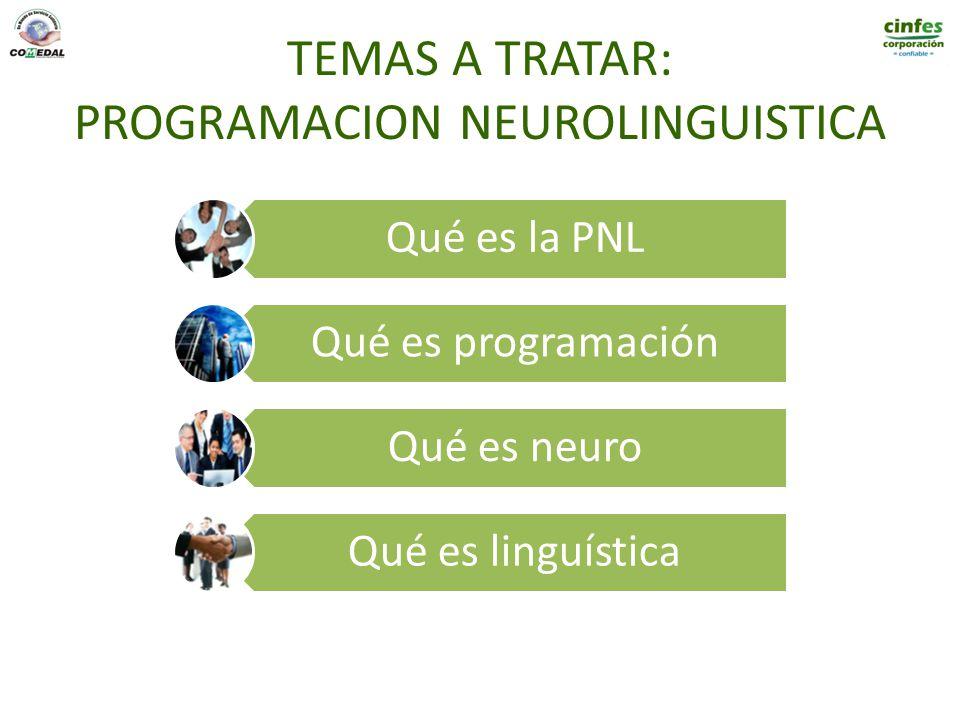 TEMAS A TRATAR: PROGRAMACION NEUROLINGUISTICA