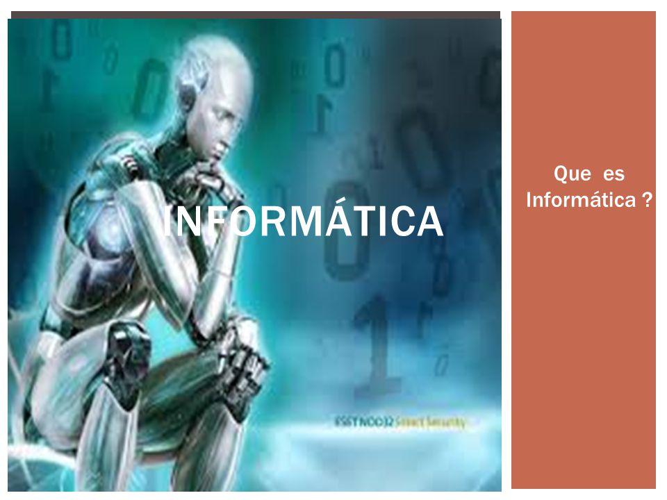 INFORMÁTICA Que es Informática