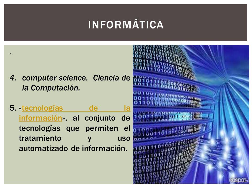 INFORMÁTICA computer science. Ciencia de la Computación.