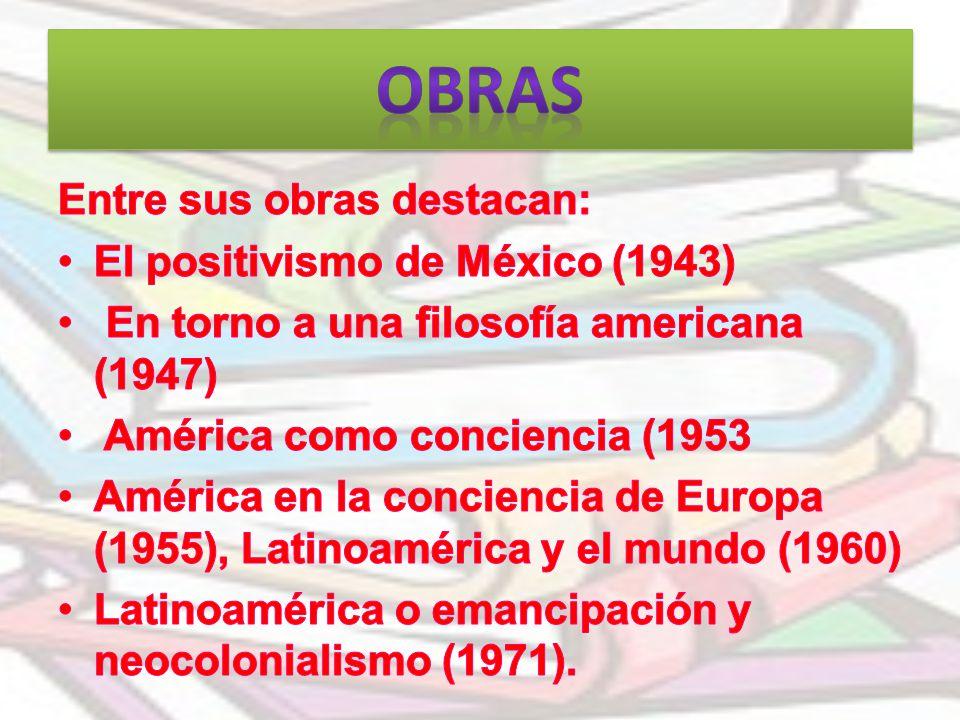 OBRAS Entre sus obras destacan: El positivismo de México (1943)