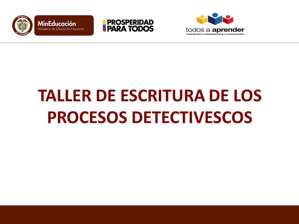 TALLER DE ESCRITURA DE LOS PROCESOS DETECTIVESCOS