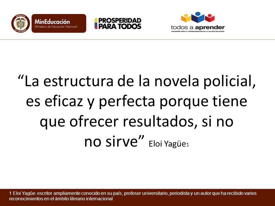 La estructura de la novela policial, es eficaz y perfecta porque tiene que ofrecer resultados, si no no sirve Eloi Yagüe1