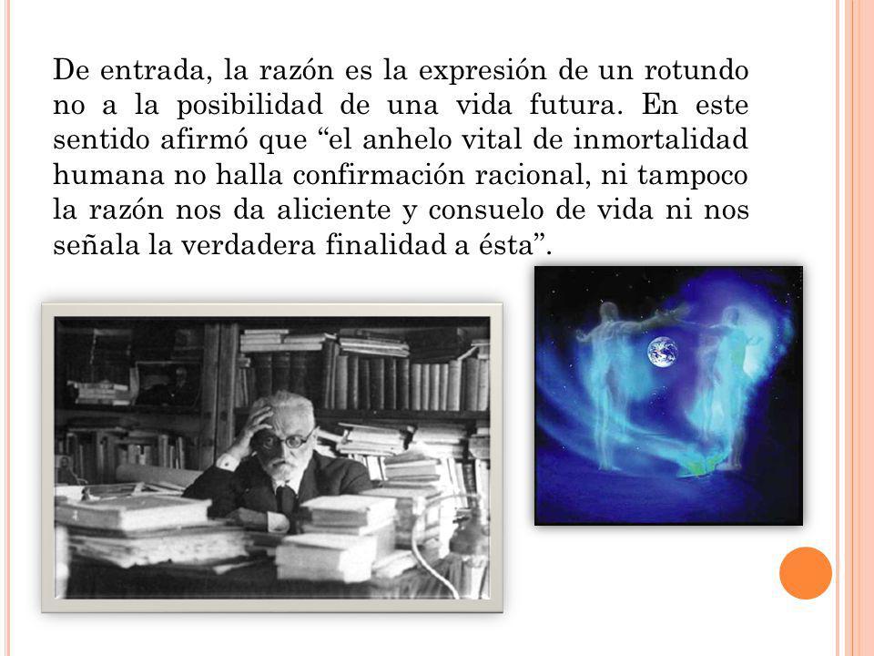 De entrada, la razón es la expresión de un rotundo no a la posibilidad de una vida futura.