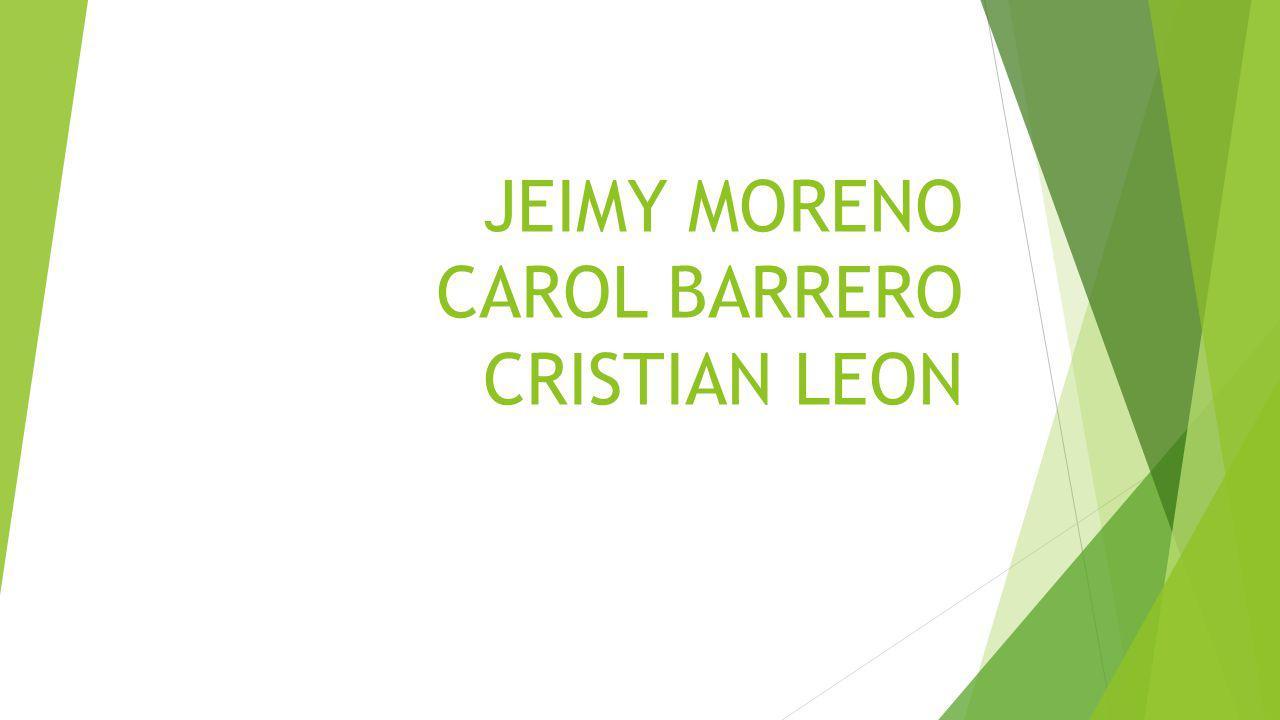 JEIMY MORENO CAROL BARRERO CRISTIAN LEON