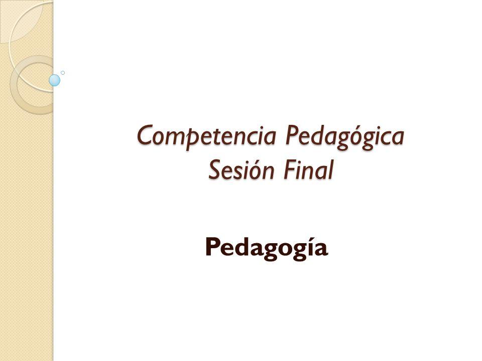 Competencia Pedagógica Sesión Final