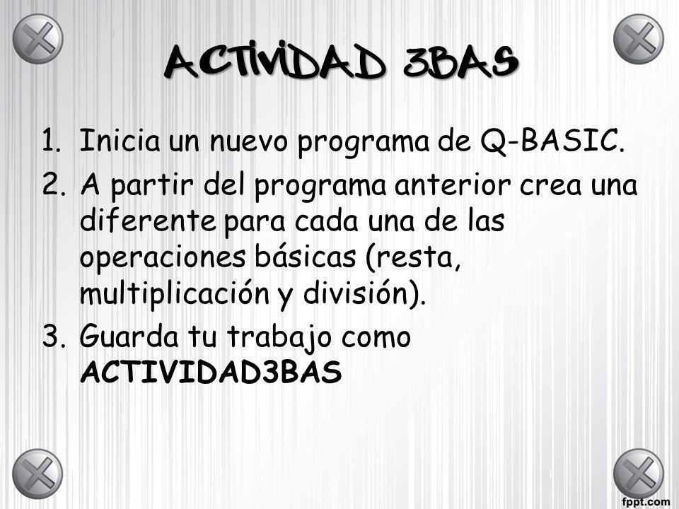 ACTIVIDAD 3BAS Inicia un nuevo programa de Q-BASIC.