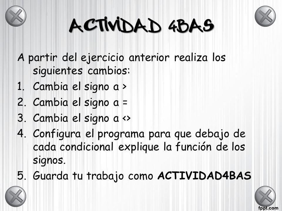 ACTIVIDAD 4BASA partir del ejercicio anterior realiza los siguientes cambios: Cambia el signo a > Cambia el signo a =