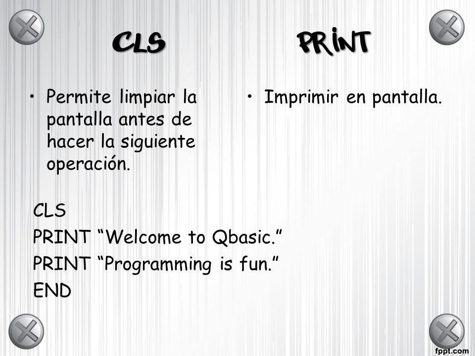 CLS PRINT. Permite limpiar la pantalla antes de hacer la siguiente operación. Imprimir en pantalla.