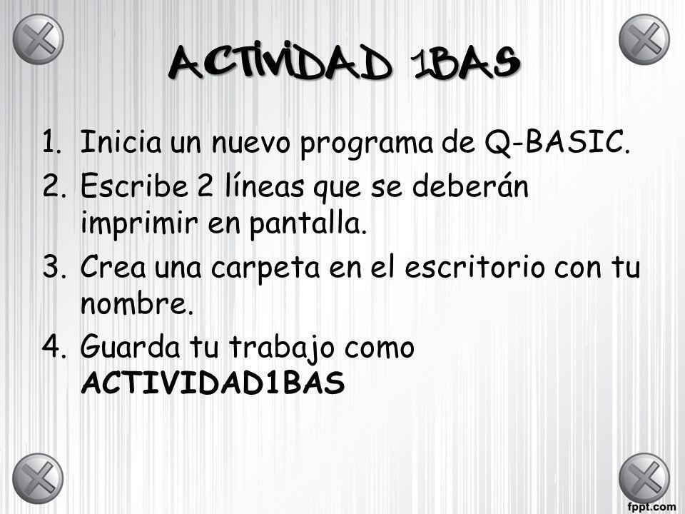ACTIVIDAD 1BAS Inicia un nuevo programa de Q-BASIC.